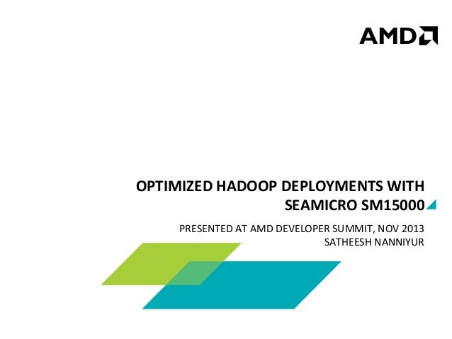 OPTIMIZED	   HADOOP	   DEPLOYMENTS	   WITH	    SEAMICRO	   SM15000	    PRESENTED	   AT	   AMD	   DEVELOPER	   SUMMIT,	   N...