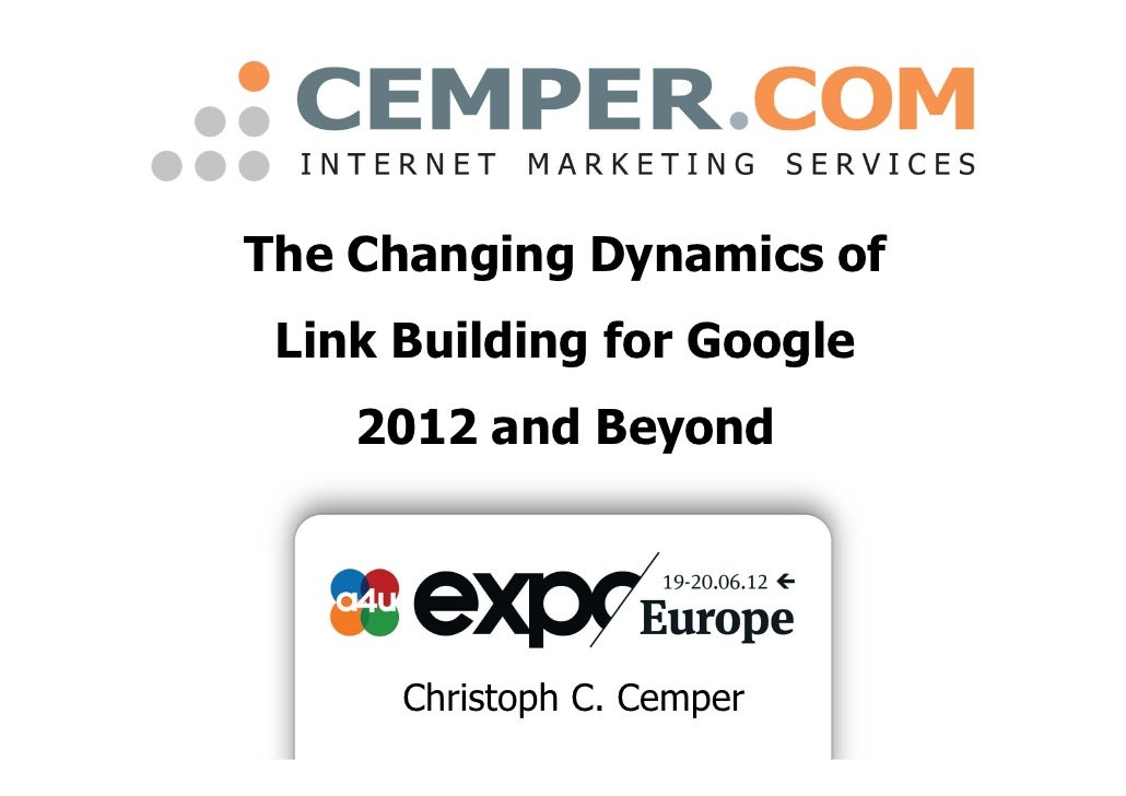 The Changing Dynamics of Link Building for Google    2012 and Beyond      Christoph C. Cemper