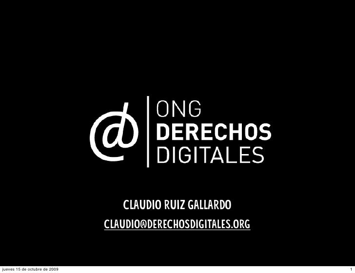 Claudio Ruiz Gallardo                                claudio@derechosdigitales.org   jueves 15 de octubre de 2009         ...