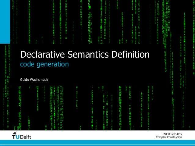 IN4303 2014/15  Compiler Construction  Declarative Semantics Definition  code generation  Guido Wachsmuth