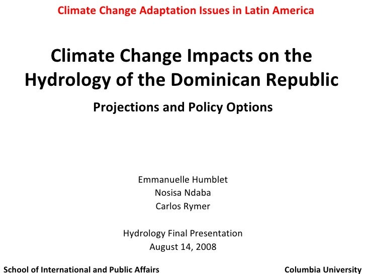 Climate Change Impacts on the Hydrology of the Dominican Republic Projections and Policy Options Emmanuelle Humblet Nosisa...