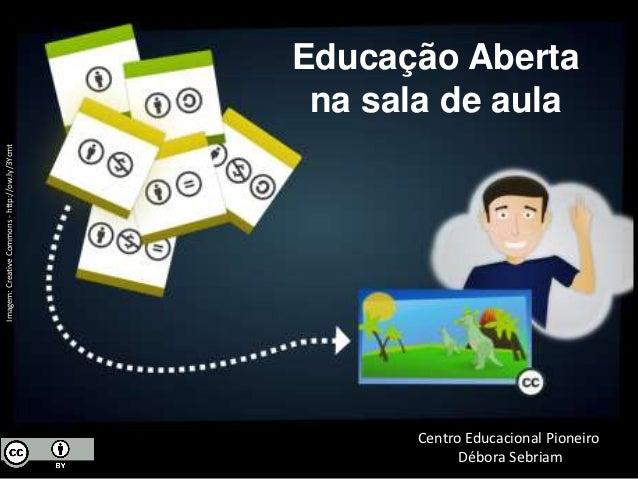 Educação Aberta                                                 na sala de aulaImagem: Creative Commons - http://ow.ly/3Yc...