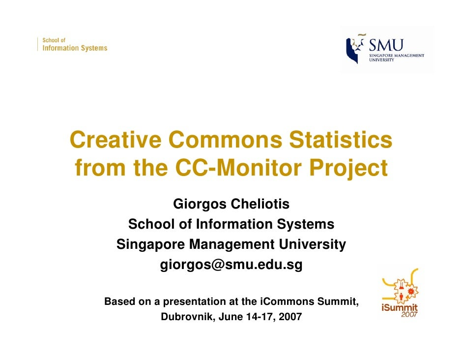 Creative Commons Statistics from the CC-Monitor Project             Giorgos Cheliotis       School of Information Systems ...