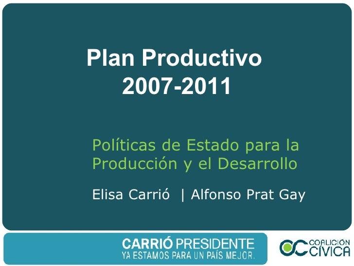 Plan Productivo  2007-2011 Políticas de Estado para la Producción y el Desarrollo Elisa Carrió  | Alfonso Prat Gay