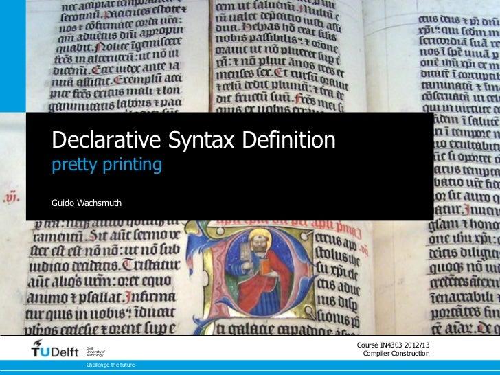 Declarative Syntax Definitionpretty printingGuido Wachsmuth       Delft                                Course IN4303 2012/...