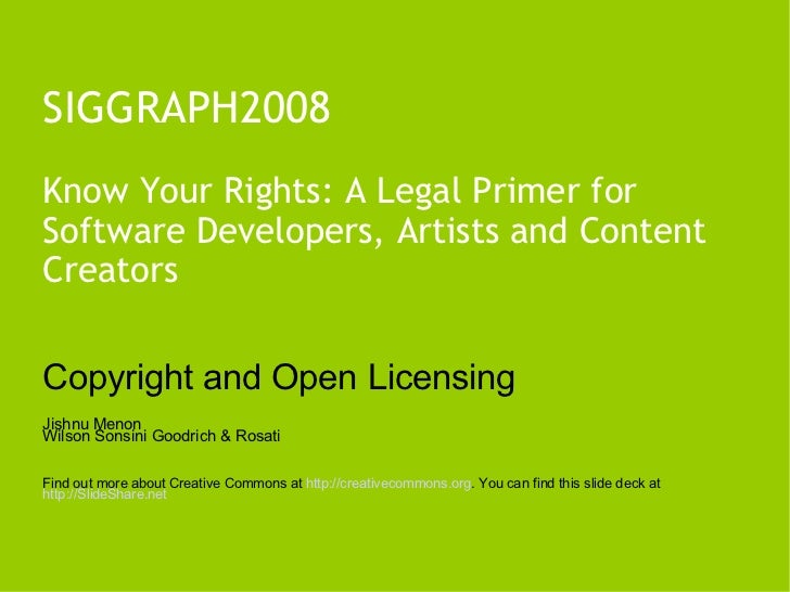SIGGRAPH2008 Know Your Rights: A Legal Primer for Software Developers, Artists and Content Creators Copyright and Open Lic...