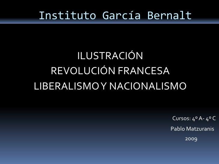Instituto García Bernalt           ILUSTRACIÓN    REVOLUCIÓN FRANCESA LIBERALISMO Y NACIONALISMO                         C...
