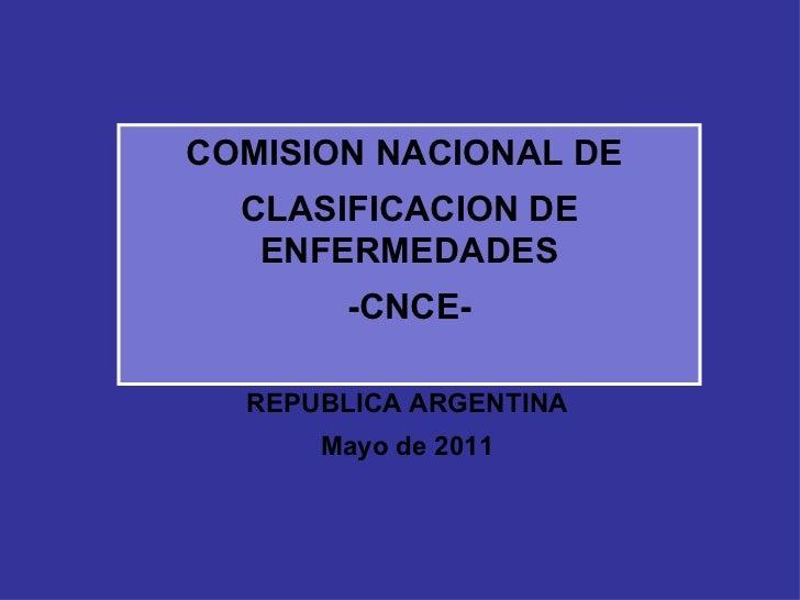 COMISION NACIONAL DE  CLASIFICACION DE ENFERMEDADES -CNCE- REPUBLICA ARGENTINA Mayo de 2011