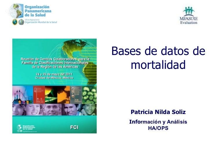 Bases de datos de mo rtalidad Pat ricia Nilda Soliz Info rmación y Análisis HA/OPS