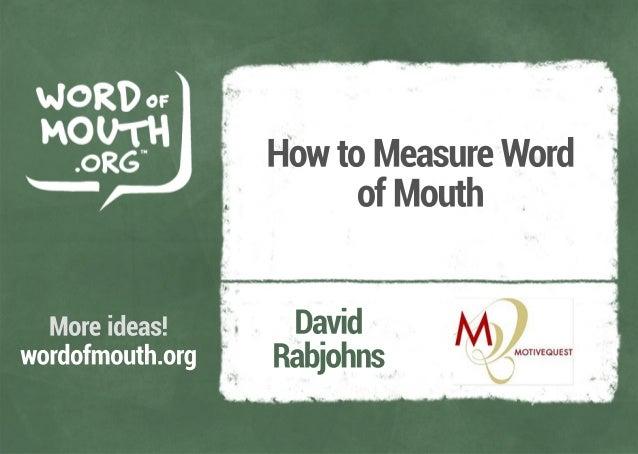 HowtoMeasureWordofMouthDavidRabjohnsMoreideas!wordofmouth.org