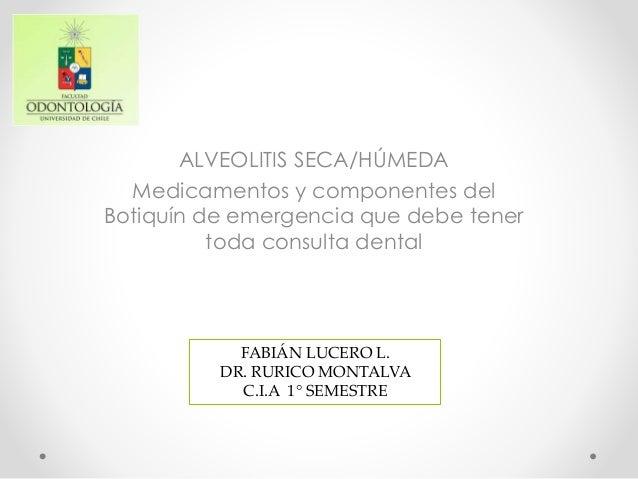 ALVEOLITIS SECA/HÚMEDA Medicamentos y componentes del Botiquín de emergencia que debe tener toda consulta dental FABIÁN LU...