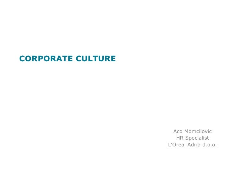 CORPORATE CULTURE<br />Aco Momcilovic<br />HR Specialist<br />L'Oreal Adria d.o.o.<br />