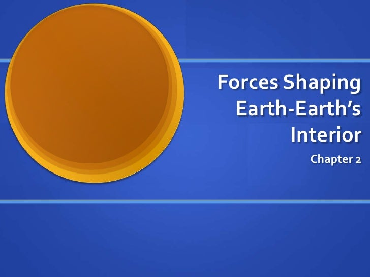 Forces Shaping Earth-Earth's Interior<br />Chapter 2<br />