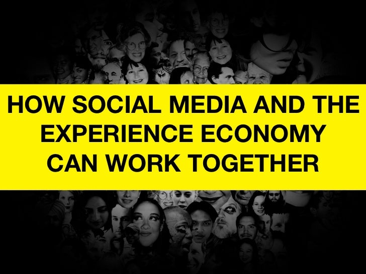HOW SOCIAL MEDIA AND THE   EXPERIENCE ECONOMY   CAN WORK TOGETHER