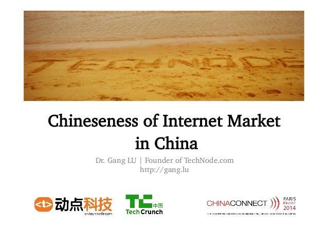 Chineseness of Internet Market in China Dr. Gang LU | Founder of TechNode.com http://gang.lu