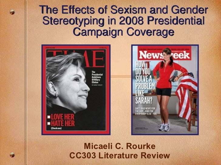 Micaeli C. Rourke CC303 Literature Review The Effects of Sexism and Gender Stereotyping in 2008 Presidential Campaign Cove...