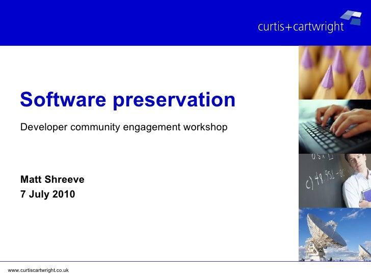 Software preservation Matt Shreeve 7 July 2010 Developer community engagement workshop