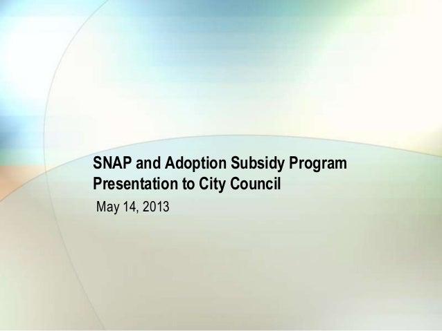 SNAP and Adoption Subsidy ProgramPresentation to City CouncilMay 14, 2013