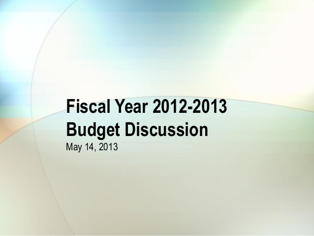 Fiscal Year 2012-2013Budget DiscussionMay 14, 2013