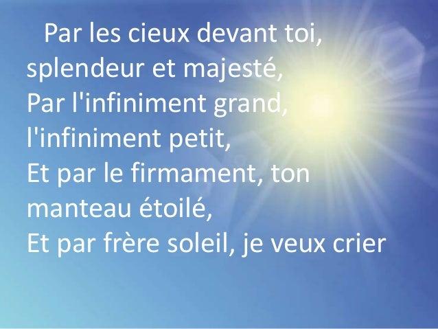 Par les cieux devant toi, splendeur et majesté, Par l'infiniment grand, l'infiniment petit, Et par le firmament, ton mante...