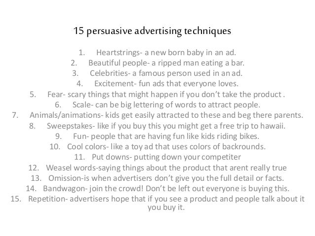 15 persuasive advertising techniques 1. Heartstrings- a new born baby in an ad. 2. Beautiful people- a ripped man eating a...