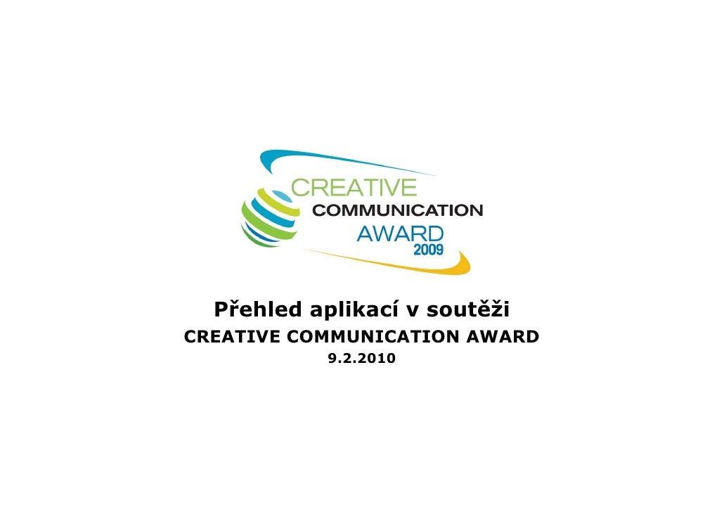 Přehled aplikací v soutěži CREATIVE COMMUNICATION AWARD            9.2.2010