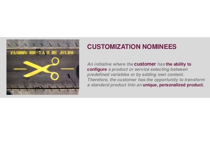 CUSTOMIZATION NOMINEESAn initiative where the customer has the ability toconfigure a product or service selecting betweenp...