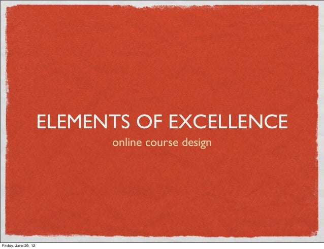 ELEMENTS OF EXCELLENCE                            online course designFriday, June 29, 12