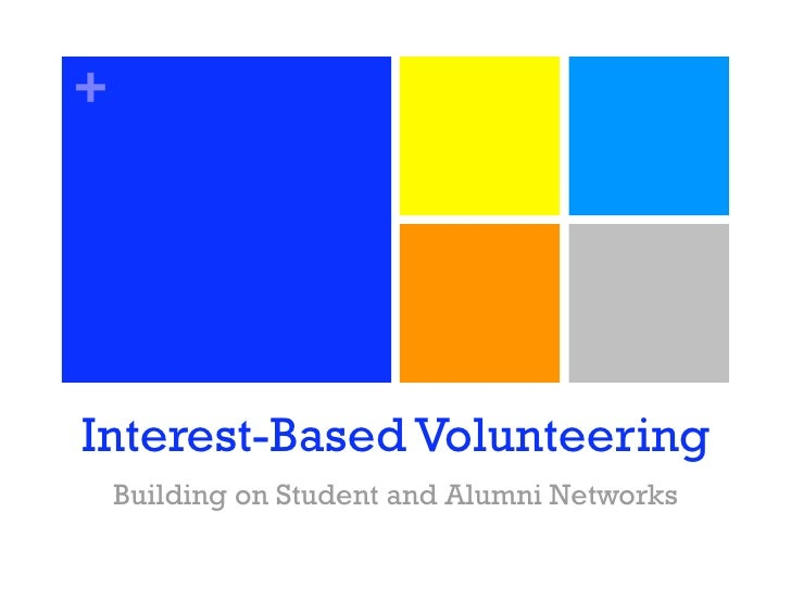 +     Interest-Based Volunteering     Building on Student and Alumni Networks