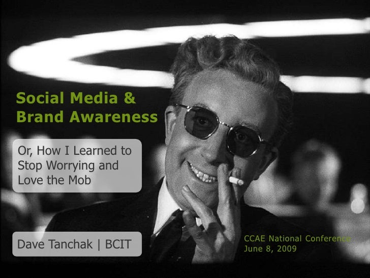 Social Media & Brand Awareness  Or, How I Learned to Stop Worrying and Love the Mob                           CCAE Nationa...