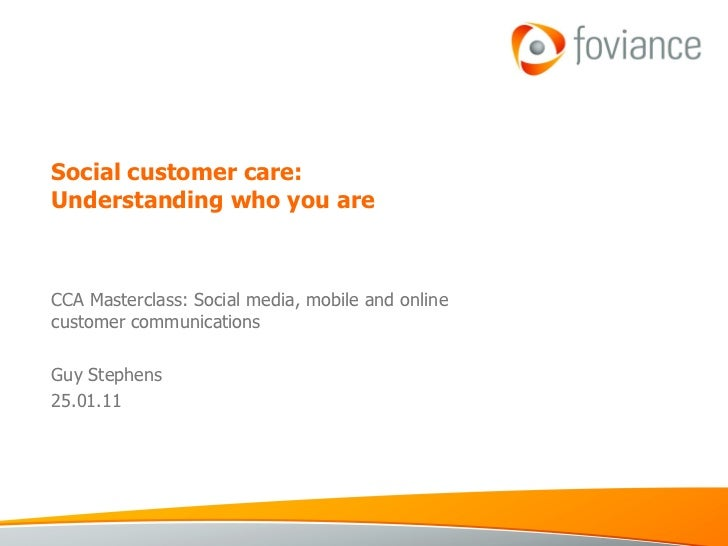 Social customer care:  Understanding who you are CCA Masterclass: Social media, mobile and online customer communications ...