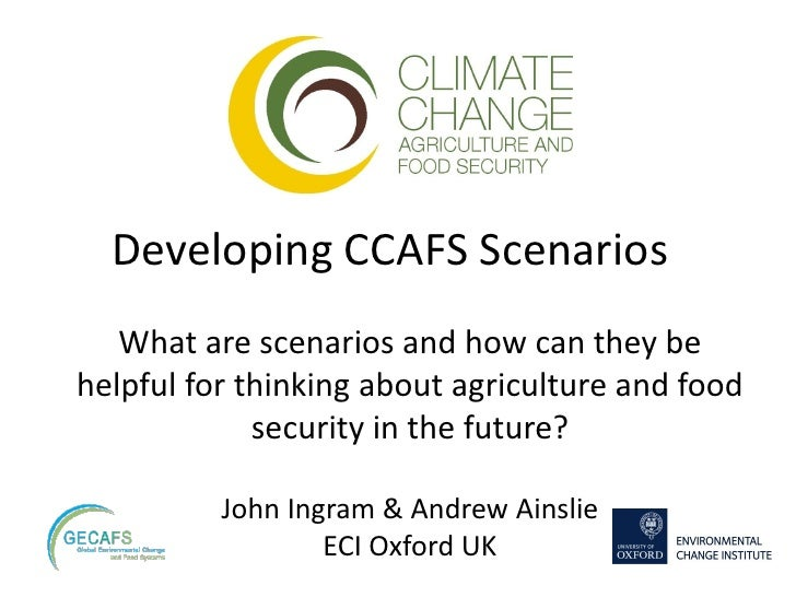 Developing CCAFS Scenarios   What are scenarios and how can they behelpful for thinking about agriculture and food        ...