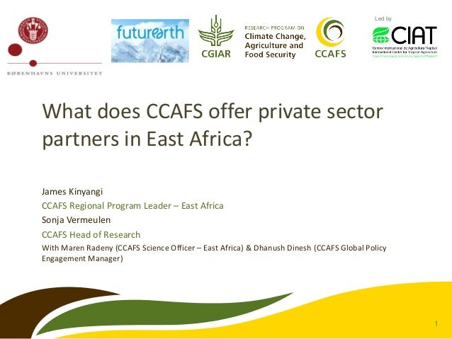 1  Led by  What does CCAFS offer private sector partners in East Africa?  James Kinyangi  CCAFS Regional Program Leader – ...