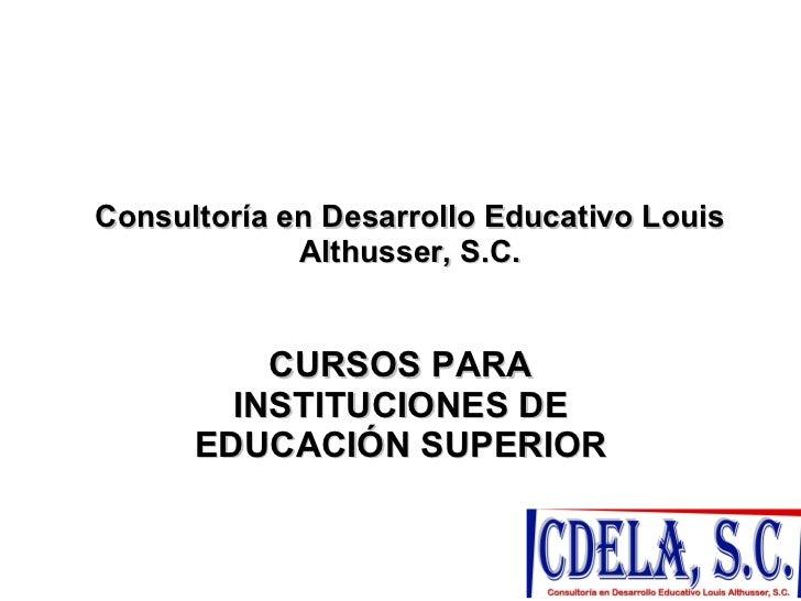 Consultoría en Desarrollo Educativo Louis Althusser, S.C. CURSOS PARA INSTITUCIONES DE EDUCACIÓN SUPERIOR