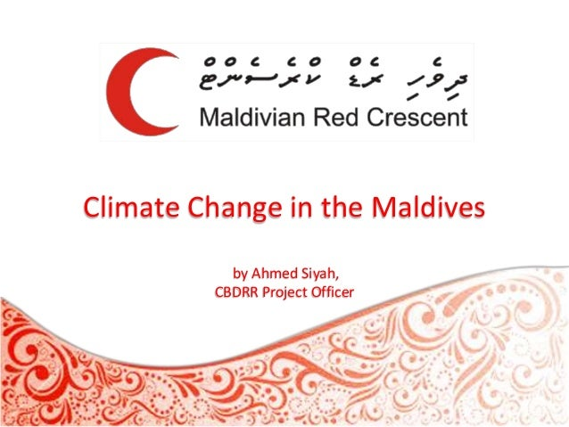 Climate Change in the Maldives by Ahmed Siyah, CBDRR Project Officer