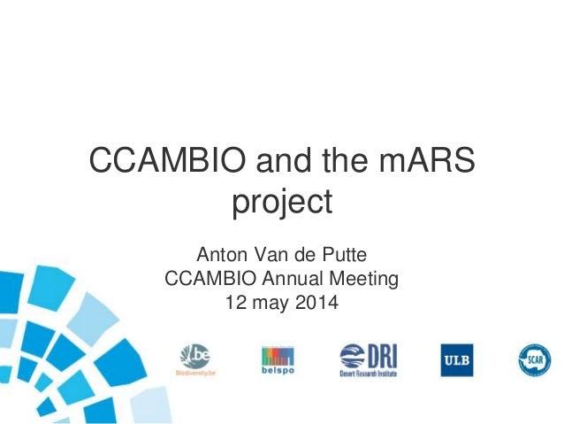 CCAMBIO and the mARS project Anton Van de Putte CCAMBIO Annual Meeting 12 may 2014