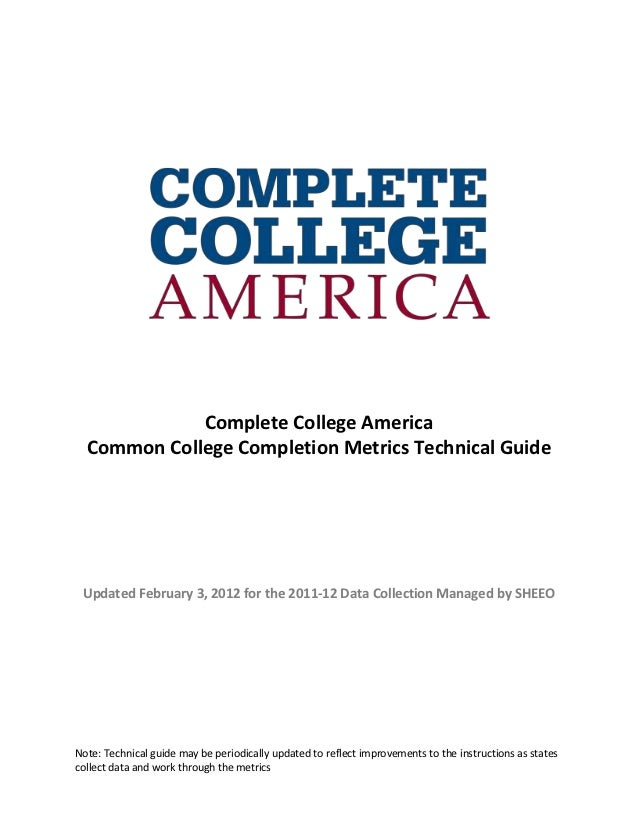 Complete College America  Common College Completion Metrics Technical Guide Updated February 3, 2012 for the 2011-12 Data ...