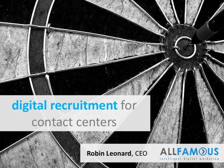 digital recruitment for    contact centers             Robin Leonard, CEO