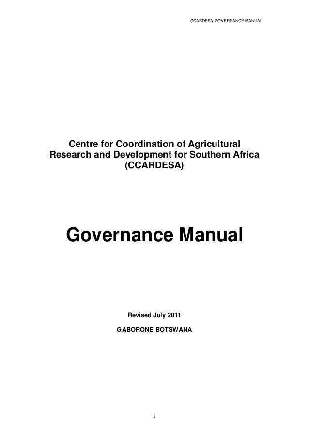 CCARDESA GOVERNANCE MANUAL i Centre for Coordination of Agricultural Research and Development for Southern Africa (CCARDES...