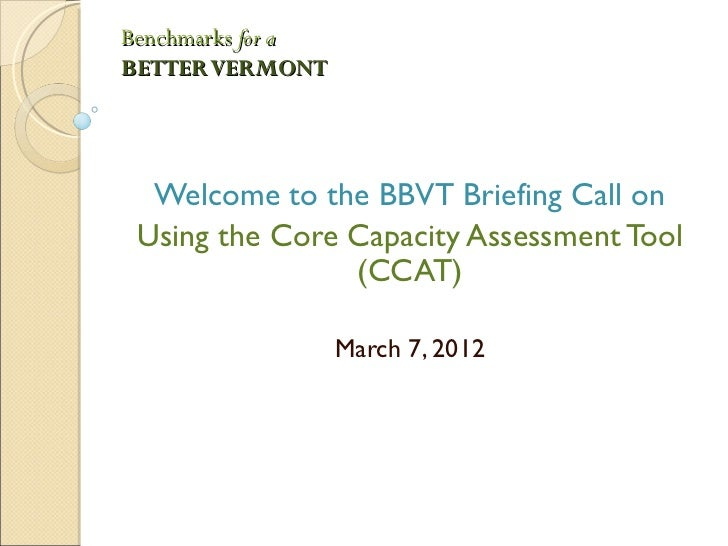 Benchmarks for aBETTER VERMONT  Welcome to the BBVT Briefing Call on Using the Core Capacity Assessment Tool              ...