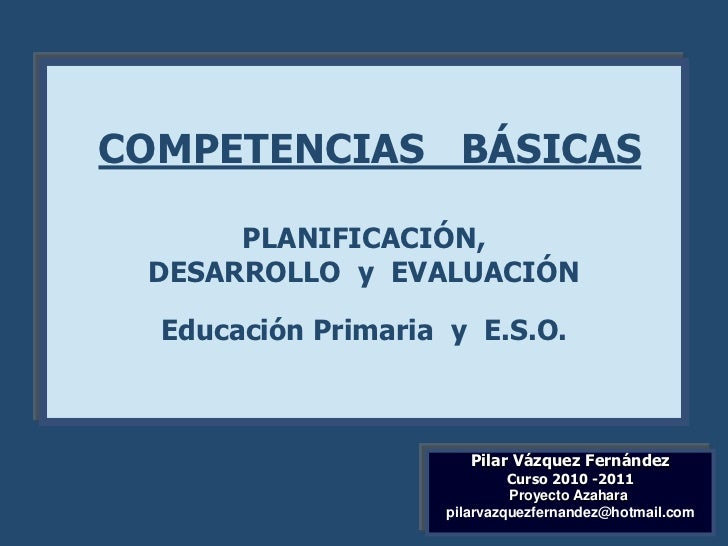 COMPETENCIAS BÁSICAS      PLANIFICACIÓN, DESARROLLO y EVALUACIÓN  Educación Primaria y E.S.O.                       Pilar ...