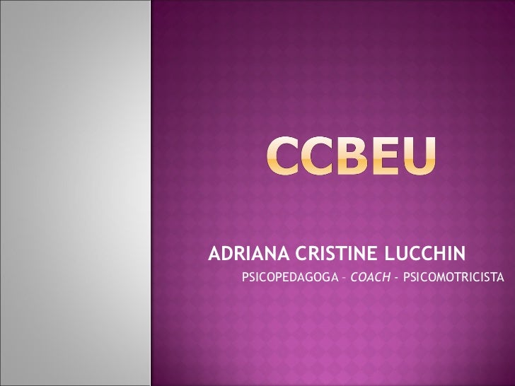 ADRIANA CRISTINE LUCCHIN   PSICOPEDAGOGA – COACH - PSICOMOTRICISTA