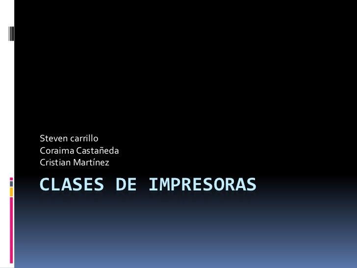 Steven carrilloCoraima CastañedaCristian MartínezCLASES DE IMPRESORAS