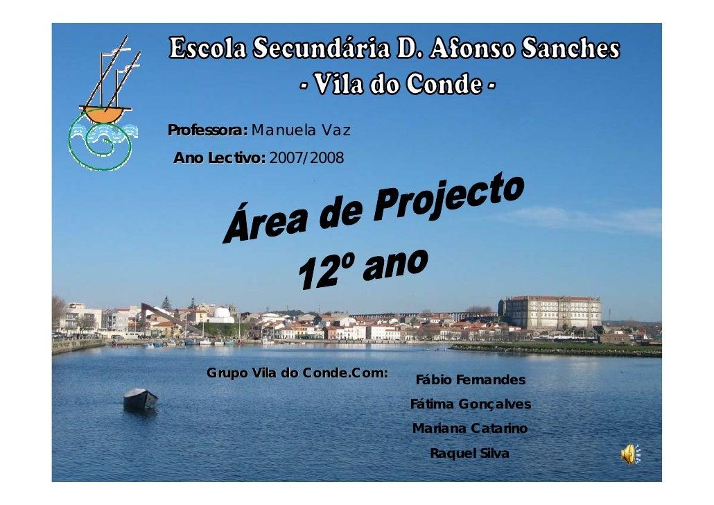 Professora: Manuela Vaz Ano Lectivo: 2007/2008         Grupo Vila do Conde.Com:                                Fábio Ferna...
