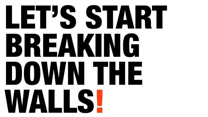 LET'S START BREAKING DOWN THE WALLS!