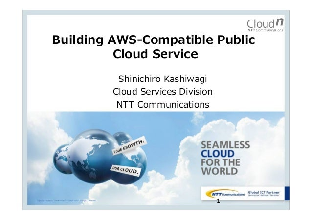 Building  AWS-‐‑‒Compatible  Public   Cloud  Service Shinichiro  Kashiwagi Cloud  Services  Division NTT  Communications  ...