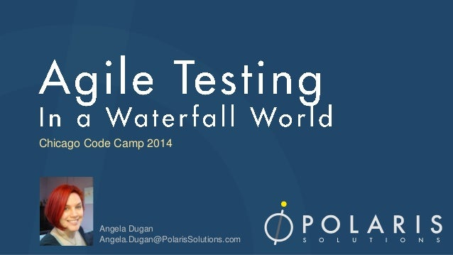 Chicago Code Camp 2014 - Agile Testing in a waterfall world