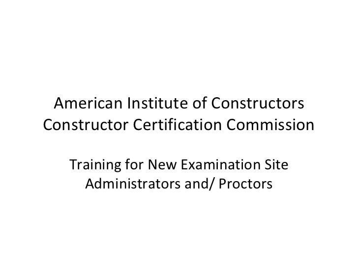 American Institute of ConstructorsConstructor Certification Commission   Training for New Examination Site     Administrat...