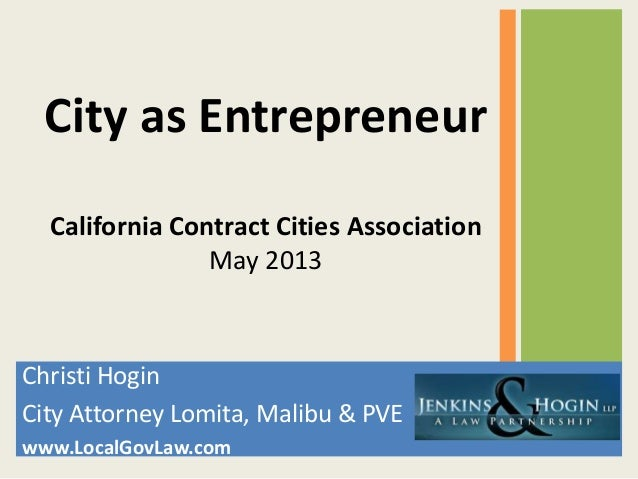 Christi HoginCity Attorney Lomita, Malibu & PVEwww.LocalGovLaw.comCity as EntrepreneurCalifornia Contract Cities Associati...