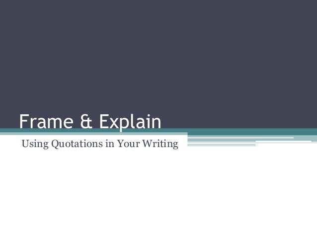 Frame & Explain Using Quotations in Your Writing